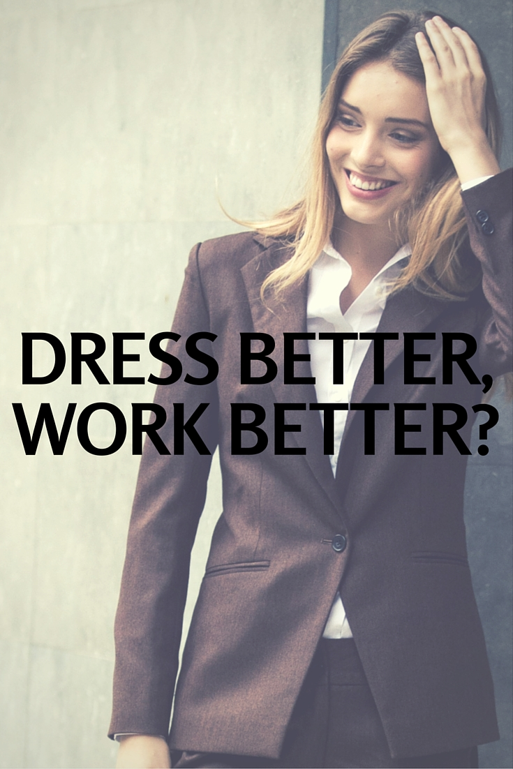 Dress better, work better?