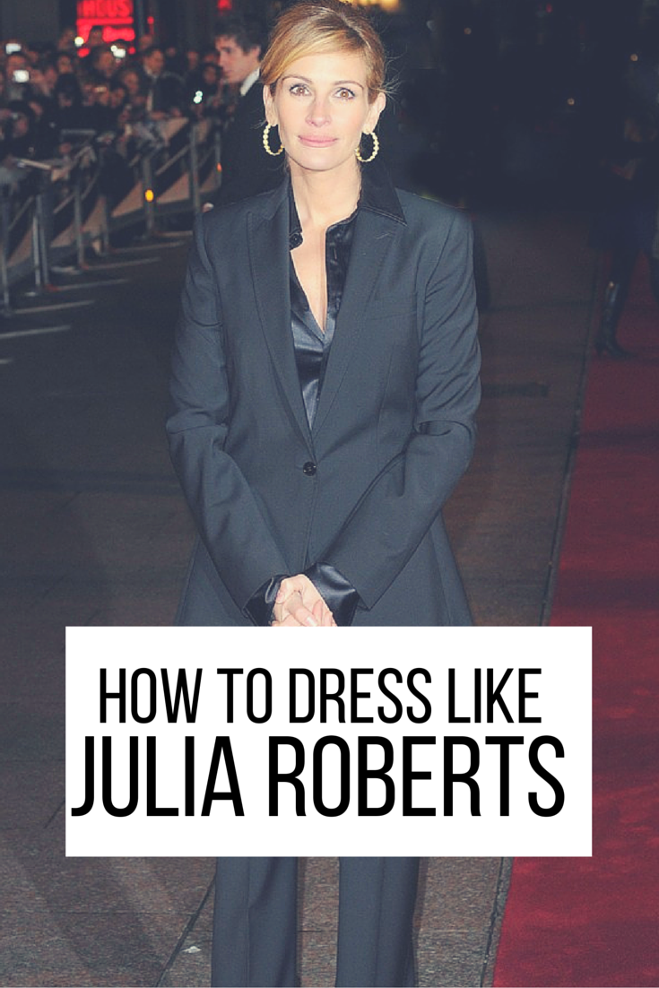 How to dress like Julia Roberts